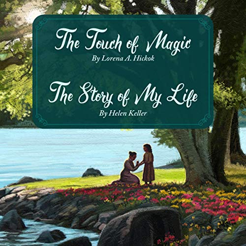 The Touch of Magic + The Story of My Life                   By:                                                                                                                                 Lorena A. Hickok,                                                                                        Helen Keller                               Narrated by:                                                                                                                                 Susan Muse                      Length: 10 hrs and 5 mins     Not rated yet     Overall 0.0