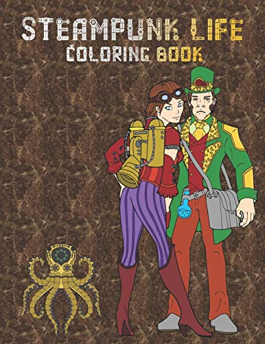 Steampunk Life Coloring Book: Retrofuturistic Coloring Pages to Color | Easy to Intricate Designs | Fashion | Animals | Accessories