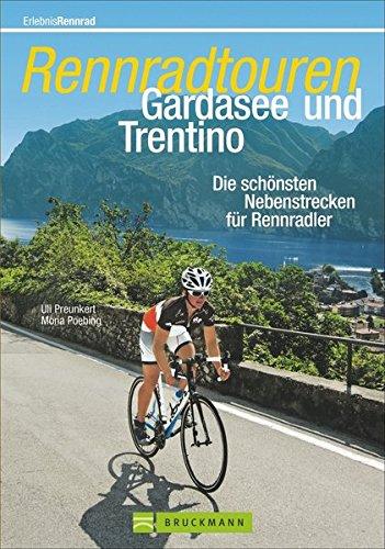 Rennradtouren Gardasee und Trentino: Die schönsten Nebenstrecken für Rennradler