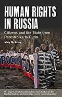 Human Rights in Russia: Citizens and the State from Perestroika to Putin (Library of Modern Russia)