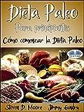 Dieta Paleo Para Principiantes: Cmo Comenzar la Dieta Paleo: Desbloquee su...