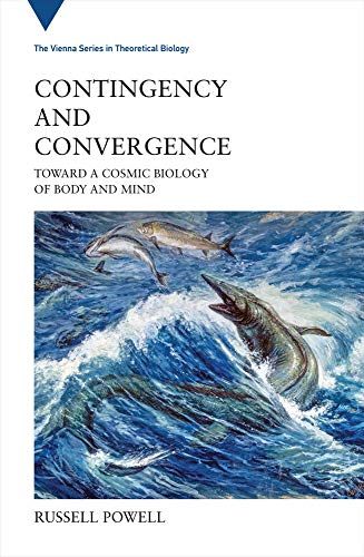 Contingency and Convergence: Toward a Cosmic Biology of Body and Mind (Vienna Series in Theoretical Biology (25))