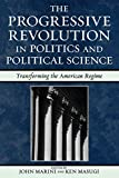 The Progressive Revolution in Politics and Political Science: Transforming the American Regime (Claremont Institute Series on Statesmanship and Political Philosophy)