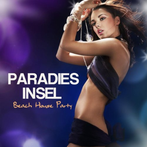 Paradies Insel: Tanzmusik, Beach House and Beach Party Musik