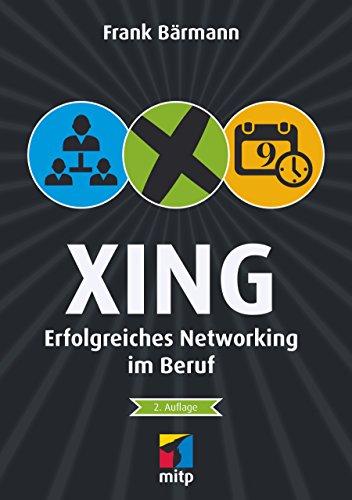 Xing - Erfolgreiches Networking im Beruf (mitp Business)