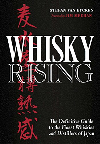 Whisky Rising: The Definitive Guide to the Finest Whiskies and Distillers of Japan