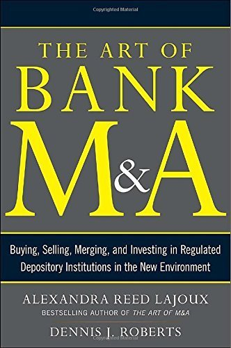 The Art of Bank M&A: Buying, Selling, Merging, and Investing in Regulated Depository Institutions in the New Environment (The Art of M&A Series) Hardcover – January 7, 2014