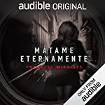 Mátame Eternamente [Kill Me Forever] audiobook cover art
