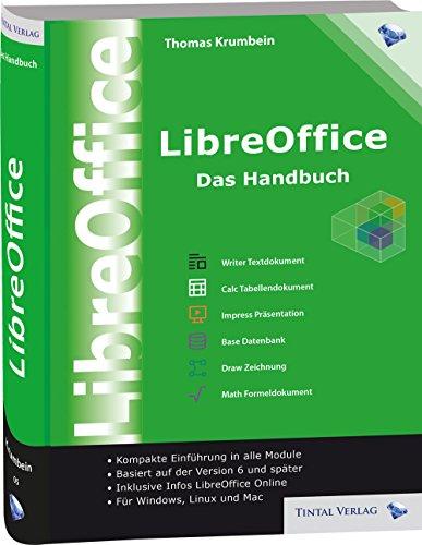 LibreOffice - Das Handbuch: Das umfassende Handbuch für die Version 5/6 von LibreOffice - für Ein- und Umsteiger