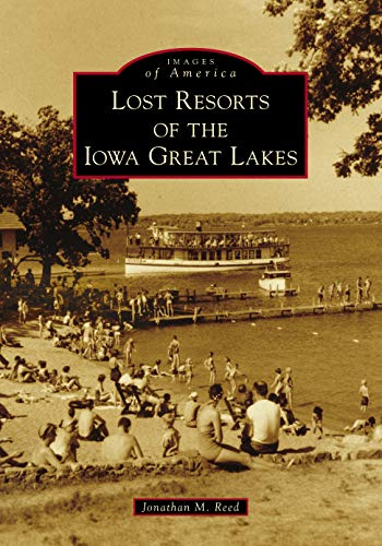 Lost Resorts of the Iowa Great Lakes (Images of America)