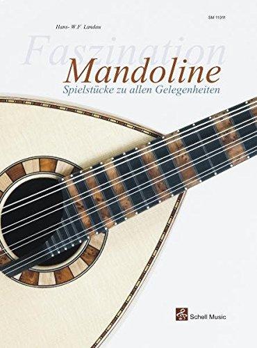 Faszination Mandoline: Spielstuecke zu allen Gelegenheiten (Mandoline Noten, Mandolinennoten / Mandolinen-Noten)