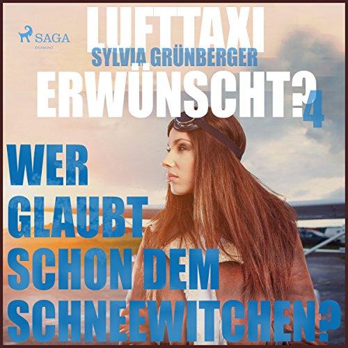 Wer glaubt schon dem Schneewitchen? (Lufttaxi gewünscht? 4) audiobook cover art