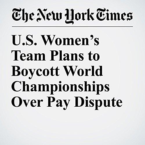 U.S. Women's Team Plans to Boycott World Championships Over Pay Dispute copertina