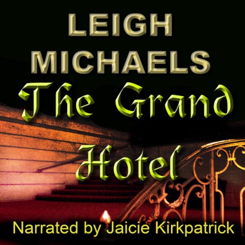 The Grand Hotel                   By:                                                                                                                                 Leigh Michaels                               Narrated by:                                                                                                                                 Jaicie Kirkpatrick                      Length: 5 hrs and 29 mins     Not rated yet     Overall 0.0