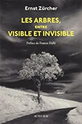 Les Arbres, entre visible et invisible - S'étonner, comprendre, agir d'Ernst Zürcher