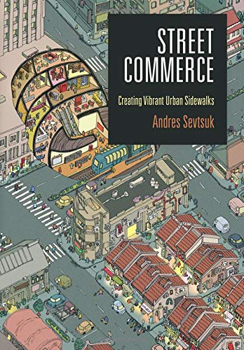 Compare Textbook Prices for Street Commerce: Creating Vibrant Urban Sidewalks The City in the Twenty-First Century  ISBN 9780812252200 by Sevtsuk, Andres