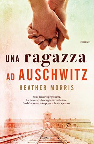 Una ragazza ad Auschwitz di [Heather Morris, Stefano Beretta]