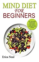 Mind Diet for Beginners: Top 100 Recipes to Boost Your Brain Health, Prevent diseases, and Improve your Lifestyle