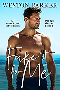 Fake It For Me (Bad Boy Greeks Book 1) by [Weston Parker]
