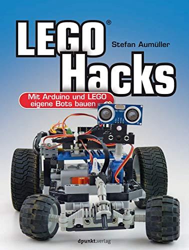 LEGO® Hacks: Mit Arduino und LEGO eigene Bots bauen (German Edition)