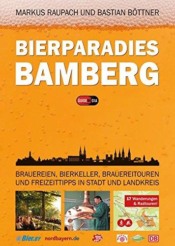 Bierparadies Bamberg: Brauereien, Bierkeller, Brauereitouren und Freizeittipps in Stadt und Landkreis