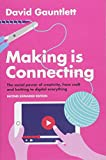 Making is Connecting: The social power of creativity, from craft and knitting to digital everything - David Gauntlett