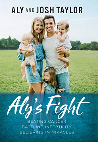 Aly's Fight: Beating Cancer, Battling Infertility, and Believing in Miracles (English Edition)