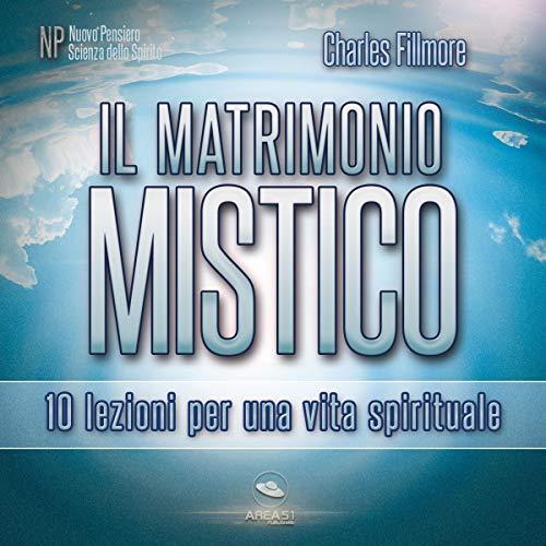 Il matrimonio mistico     10 lezioni per una vita spirituale              By:                                                                                                                                 Charles Fillmore                               Narrated by:                                                                                                                                 Simone Bedetti                      Length: 2 hrs and 50 mins     Not rated yet     Overall 0.0