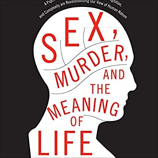Sex, Murder, and the Meaning of Life     A Psychologist Investigates How Evolution, Cognition, and Complexity Are Revolutionizing Our View of Human Nature              By:                                                                                                                                 Douglas T. Kenrick                               Narrated by:                                                                                                                                 Fred Stella                      Length: 7 hrs and 35 mins     141 ratings     Overall 3.9
