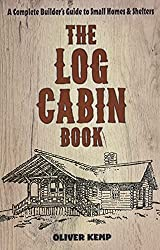 Image: The Log Cabin Book: A Complete Builder's Guide to Small Homes and Shelters | Paperback: 240 pages | by Oliver Kemp (Author). Publisher: Dover Publications; Reprint edition (October 20, 2016)