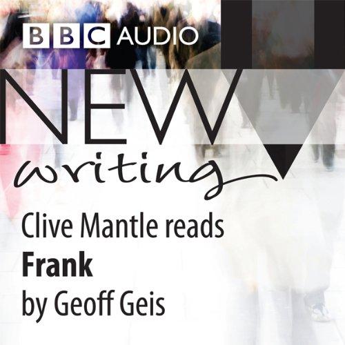 BBC Audio New Writing     Frank              De :                                                                                                                                 Geoff Geis                               Lu par :                                                                                                                                 Clive Mantle                      Durée : 18 min     Pas de notations     Global 0,0