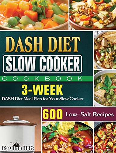 DASH Diet Slow Cooker Cookbook: 600 Low-Salt Recipes and 3-Week DASH Diet Meal Plan for Your Slow Cooker
