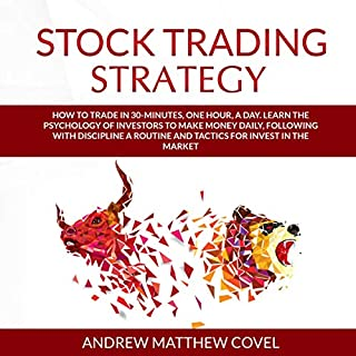 Stock Trading Strategy     How to Trade in 30 Minutes, One Hour, a Day. Learn the Psychology of Investors to Make Money Daily, Following with Discipline a Routine, and Tactics for Invest in the Market              By:                                                                                                                                 Andrew Matthew Covel                               Narrated by:                                                                                                                                 Matyas J.                      Length: 3 hrs and 14 mins     Not rated yet     Overall 0.0