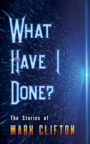 What Have I Done?: The Stories of Mark Clifton