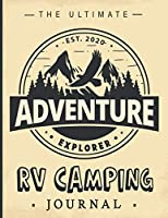 The Ultimate RV Camping Journal: An Adventure Family Camping Logbook that is Amazing Tool for RVing, RVers and Campers to Record Adventures