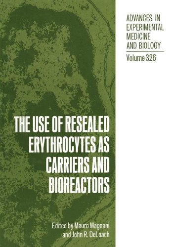 The Use of Resealed Erythrocytes as Carriers and Bioreactors: Proceedings of the Fourth International Meeting of the International Society for the Use ... in Experimental Medicine and Biology)