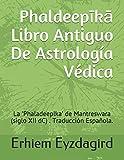 Phaldeepīkā : El Libro Antiguo De Astrología Védica: La 'Phaladeeplka' de Mantreswara (siglo XII dC) . Traducción Española.