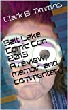 Salt Lake Comic Con 2013 - A review, memoir, and commentary