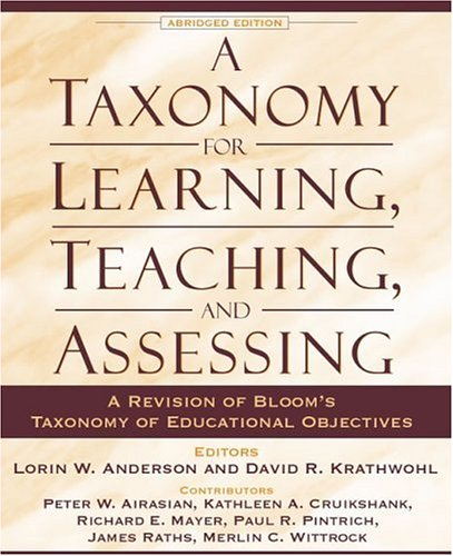 Compare Textbook Prices for A Taxonomy for Learning, Teaching, and Assessing: A Revision of Bloom's Taxonomy of Educational Objectives, Abridged Edition 1 Edition ISBN 9780801319037 by Anderson, Lorin W.,Krathwohl, David R.,Airasian, Peter W.,Cruikshank, Kathleen A.,Mayer, Richard E.,Pintrich, Paul R.,Raths, James,Wittrock, Merlin C.