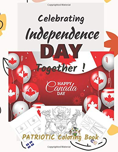 Celebrating Independence Day together! : Patriotic coloring Book: July 1st , Independence Day of CANADA ;All Flags and Coat of arms of Provinces and ... pages , coloring pages viewing real models