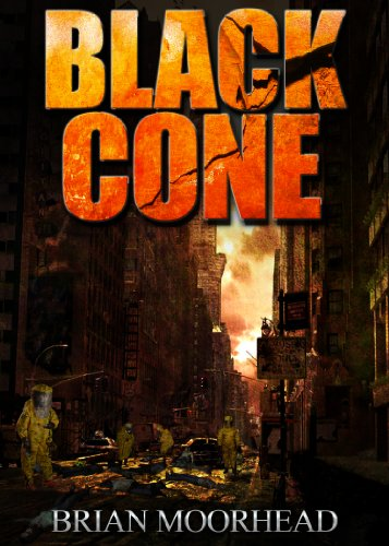 BLACK CONE: (A  Global Pandemic Apocalypse Thriller) by [Brian Moorhead]