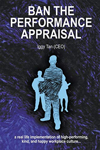 Compare Textbook Prices for Ban the Performance Appraisal: The importance of workplace culture in high-performing, kind and happy organisations and how to create them  ISBN 9780994509529 by Tan, Iggy