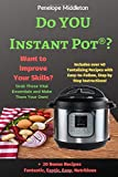 Do YOU Instant Pot?: Want to Improve Your Skills? Grab These Vital Essentials and Make Them Your Own!: Includes over 40 Tantalizing Recipes with ... Recipes  Fantastic, Exotic, Easy Nutritious