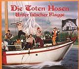 Unter Falscher Flagge (Deluxe-Edition mit Bonus-Tracks) - ie Toten Hosen