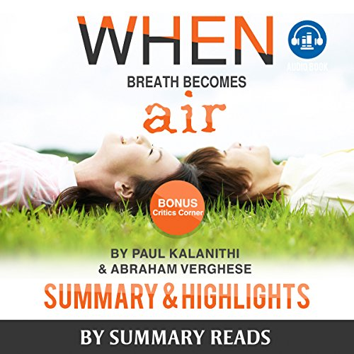 Summary: When Breath Becomes Air: by Paul Kalanithi and Abraham Verghese | Summary & Highlights - with BONUS Critics Corner audiobook cover art