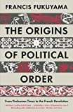 The Origins of Political Order: From Prehuman Times to the French Revolution (English Edition)