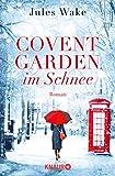 Covent Garden im Schnee: Roman - Jules Wake