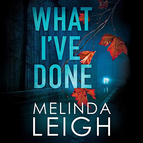 What I've Done Audiobook By Melinda Leigh cover art