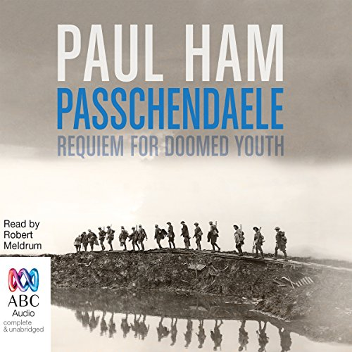 Passchendaele     Requiem for Doomed Youth              By:                                                                                                                                 Paul Ham                               Narrated by:                                                                                                                                 Robert Meldrum                      Length: 17 hrs and 1 min     33 ratings     Overall 4.8