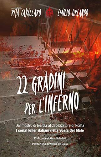 22 gradini per l'inferno. Dal mostro di Nerola al depezzatore di Roma. I serial killer italiani nella scala del male